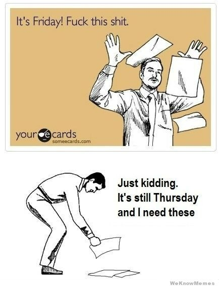 And mistaking Thursday for Friday is the absolute worst.