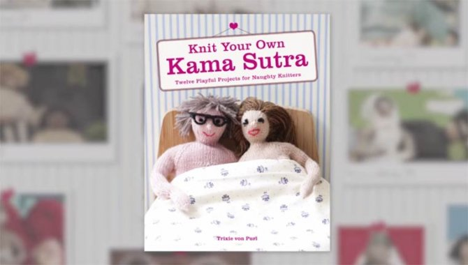 Knit Your Own Kama Sutra by Trixie von Purl 8