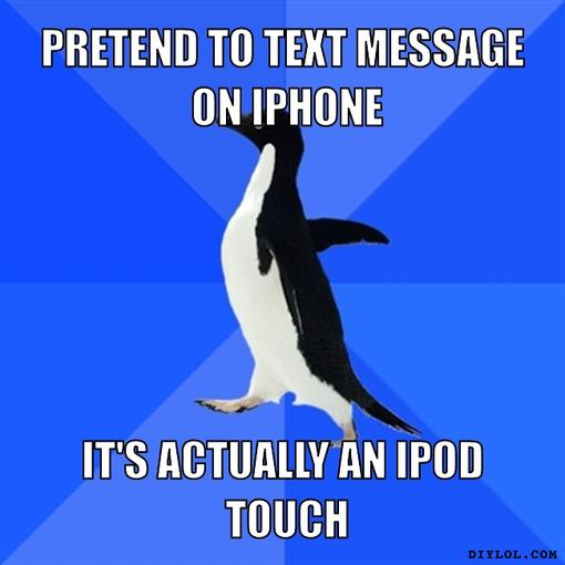 socially-awkward-penguin-meme-generator-pretend-to-text-message-on-iphone-it-s-actually-an-ipod-touch-820a07