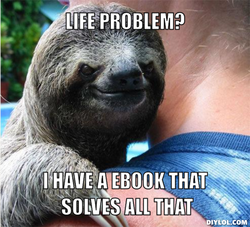 suspiciously-evil-sloth-meme-generator-life-problem-i-have-a-ebook-that-solves-all-that-d44240